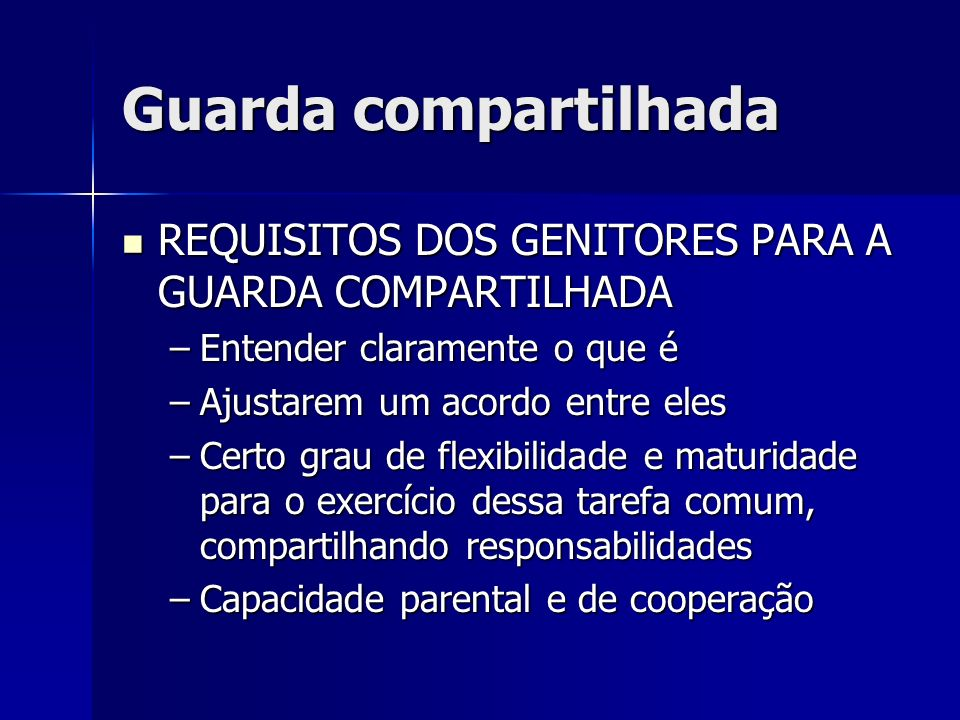 Guarda compartilhada REQUISITOS DOS GENITORES PARA A GUARDA COMPARTILHADA. Entender claramente o que é.