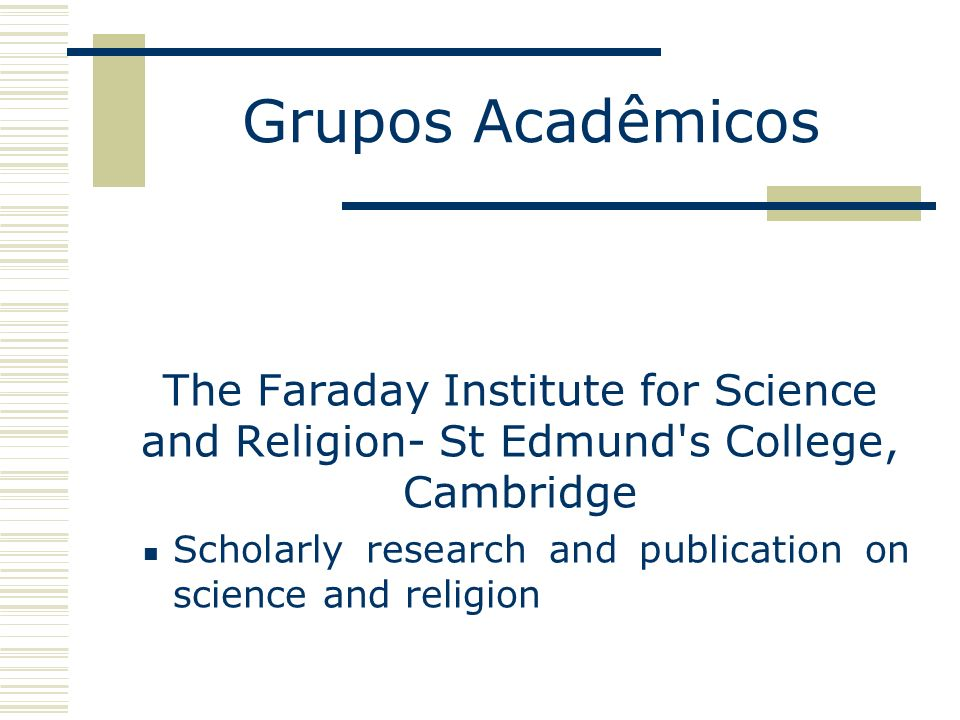 Grupos Acadêmicos The Faraday Institute for Science and Religion- St Edmund s College, Cambridge.