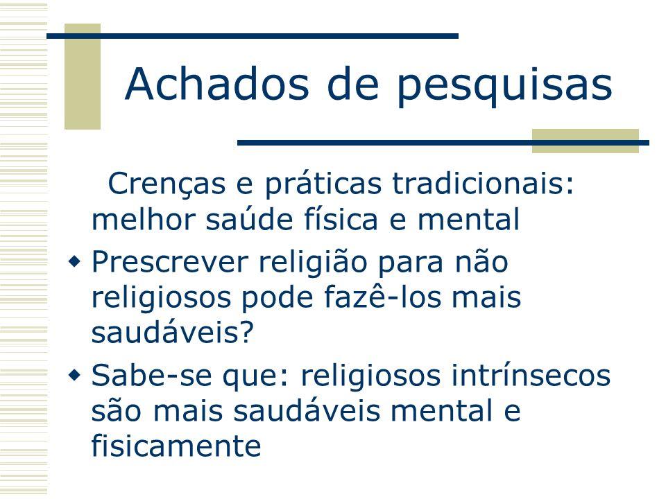 Achados de pesquisas Crenças e práticas tradicionais: melhor saúde física e mental.