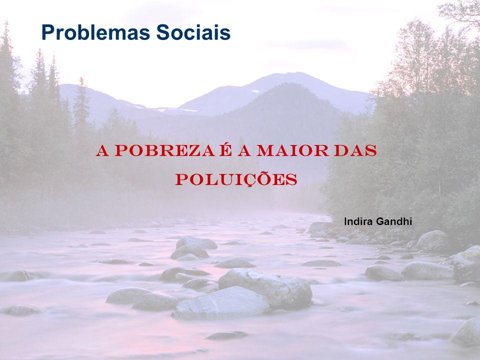 A pobreza é a maior das poluições