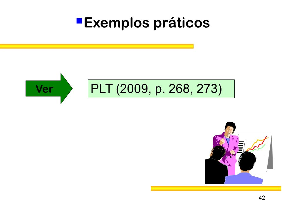 Exemplos práticos Ver PLT (2009, p. 268, 273)
