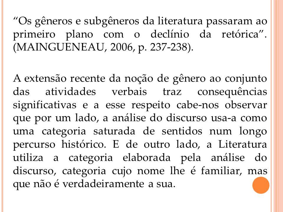 Os gêneros e subgêneros da literatura passaram ao primeiro plano com o declínio da retórica . (MAINGUENEAU, 2006, p. 237-238).