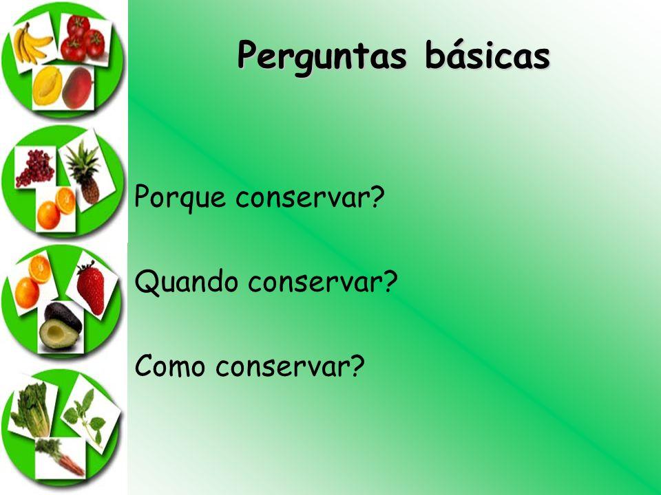 Perguntas básicas Porque conservar Quando conservar Como conservar