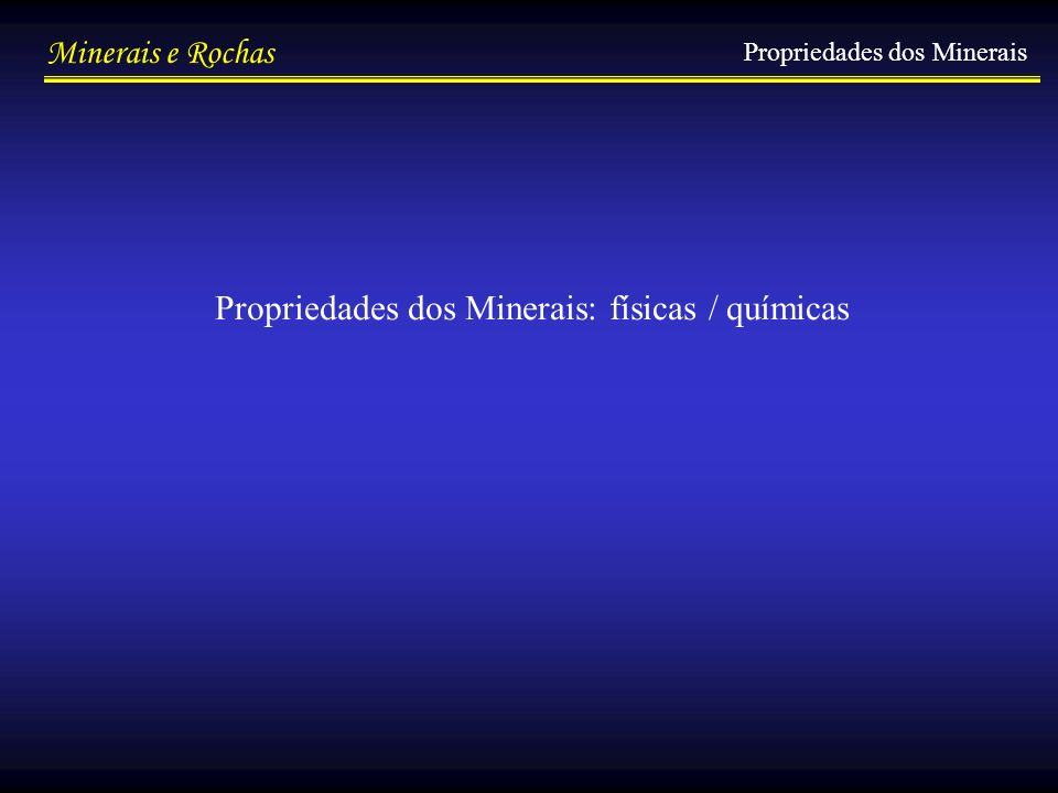 Propriedades dos Minerais: físicas / químicas