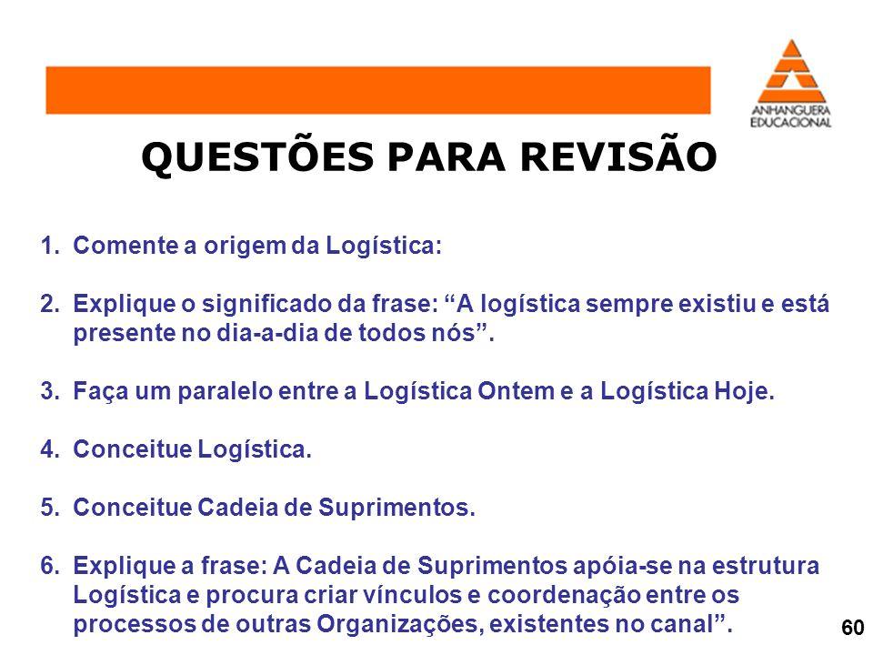 QUESTÕES PARA REVISÃO Comente a origem da Logística:
