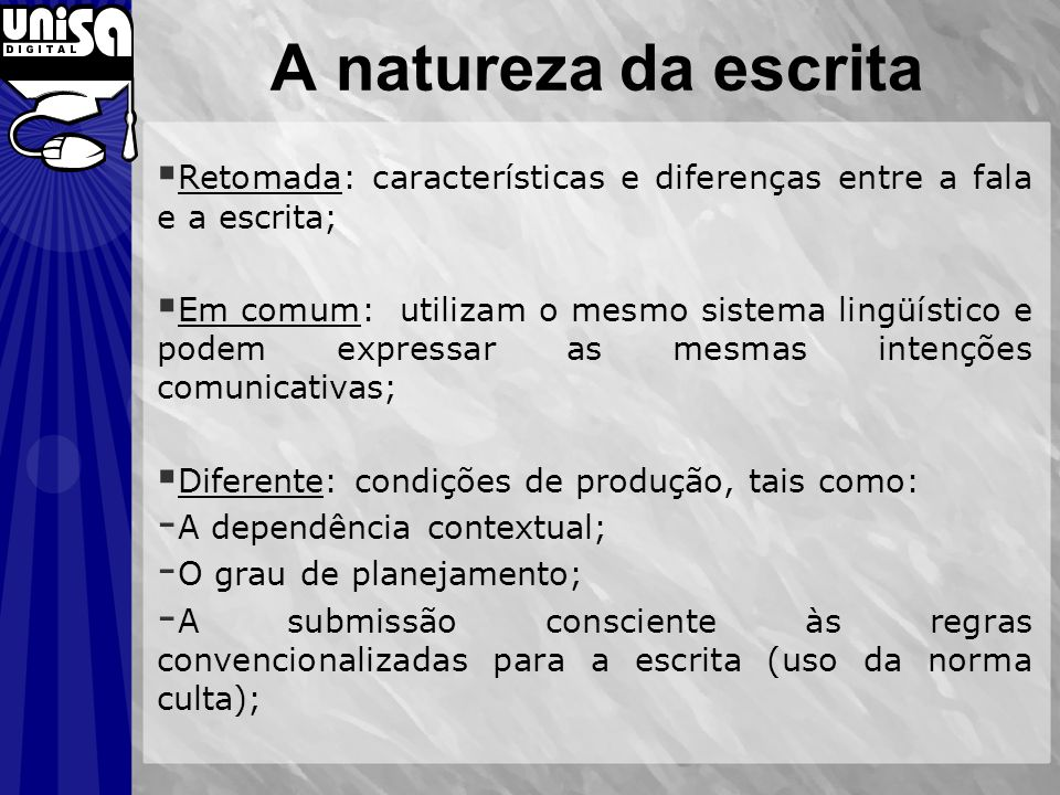 A natureza da escrita Retomada: características e diferenças entre a fala e a escrita;