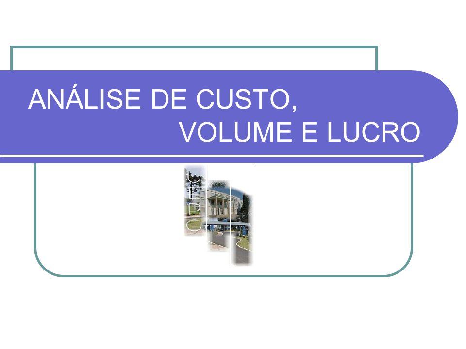 ANÁLISE DE CUSTO, VOLUME E LUCRO