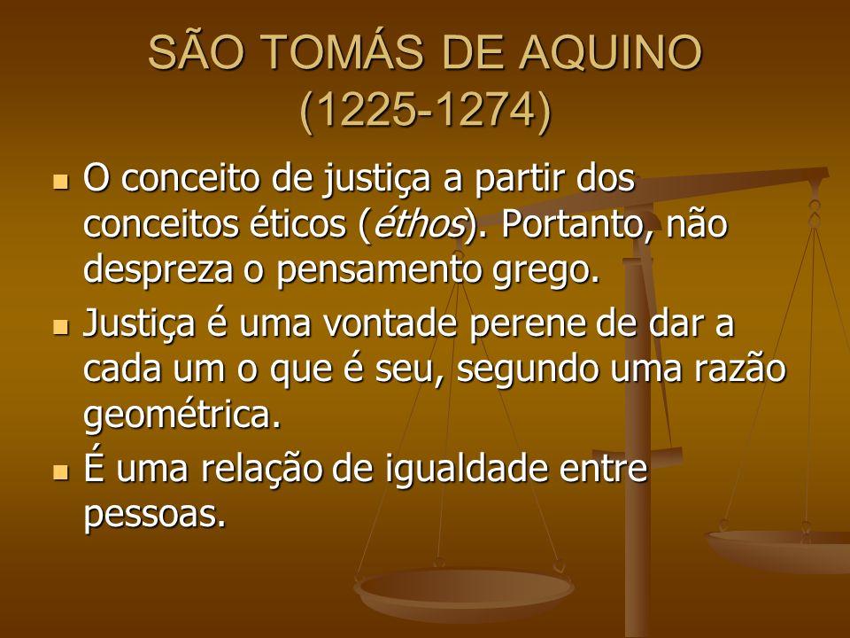 SÃO TOMÁS DE AQUINO (1225-1274) O conceito de justiça a partir dos conceitos éticos (éthos). Portanto, não despreza o pensamento grego.