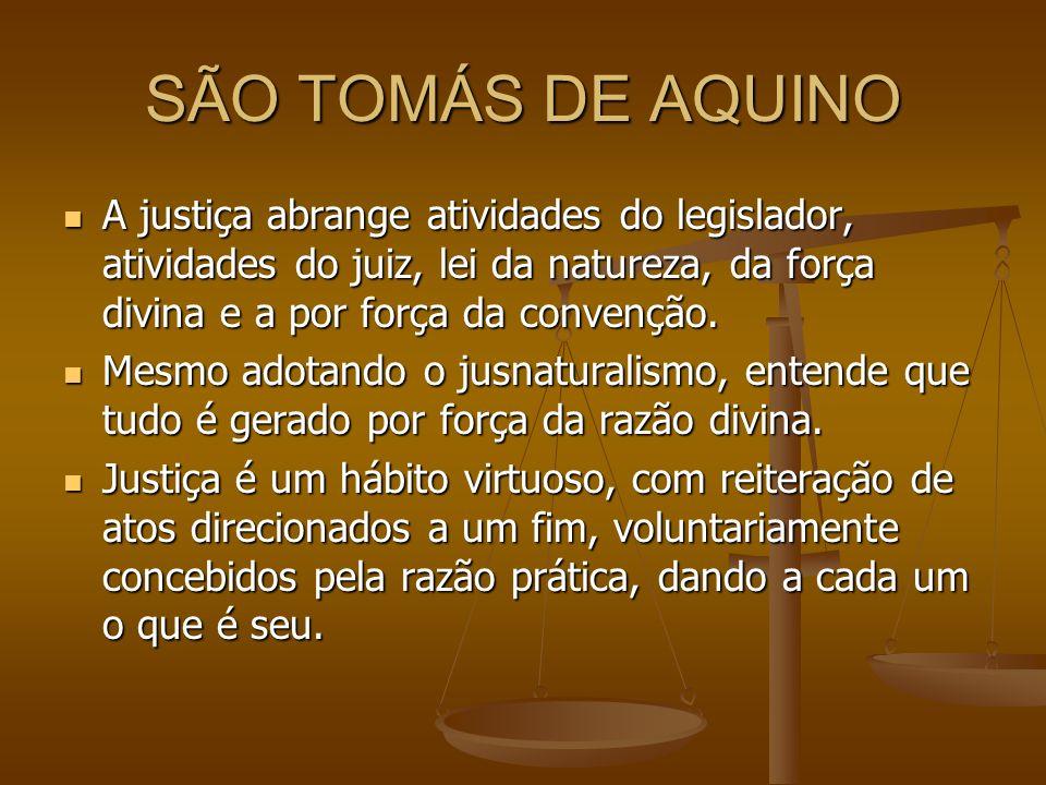SÃO TOMÁS DE AQUINO A justiça abrange atividades do legislador, atividades do juiz, lei da natureza, da força divina e a por força da convenção.