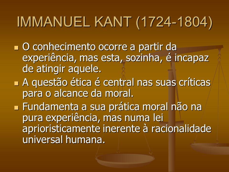 IMMANUEL KANT (1724-1804) O conhecimento ocorre a partir da experiência, mas esta, sozinha, é incapaz de atingir aquele.