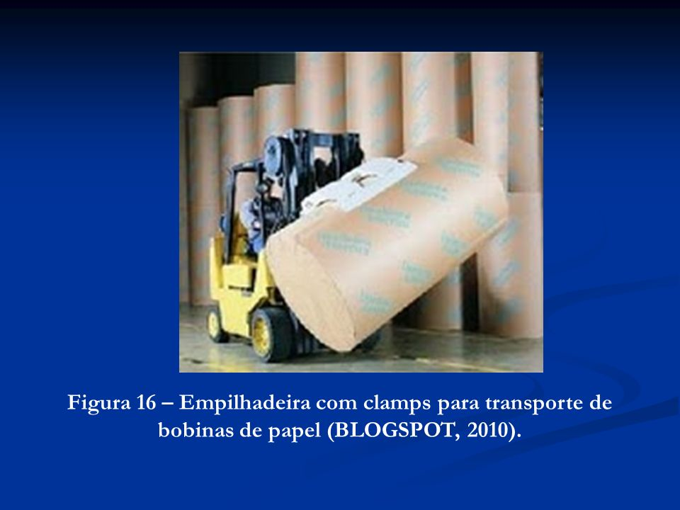 Figura 16 – Empilhadeira com clamps para transporte de bobinas de papel (BLOGSPOT, 2010).