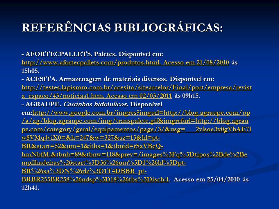 REFERÊNCIAS BIBLIOGRÁFICAS: - AFORTECPALLETS. Paletes