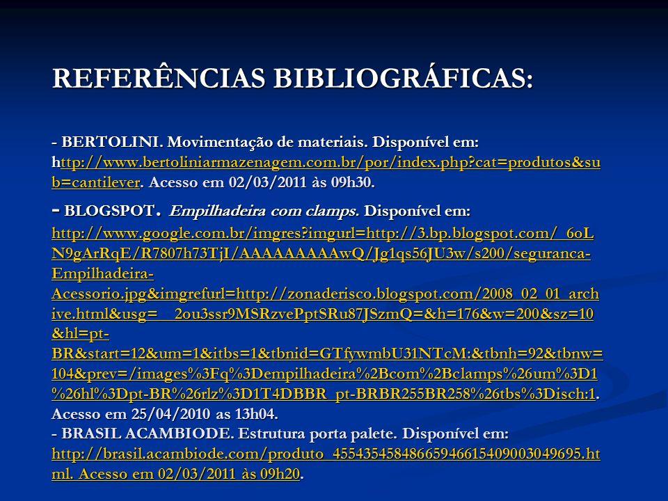 REFERÊNCIAS BIBLIOGRÁFICAS: - BERTOLINI. Movimentação de materiais