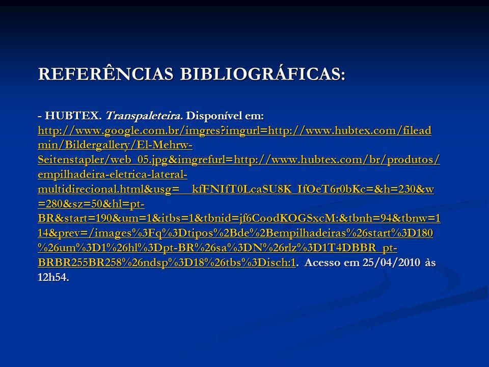 REFERÊNCIAS BIBLIOGRÁFICAS: - HUBTEX. Transpaleteira