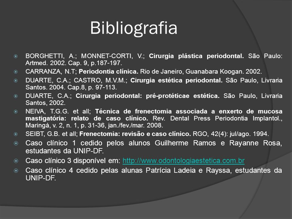 Bibliografia BORGHETTI, A.; MONNET-CORTI, V.; Cirurgia plástica periodontal. São Paulo: Artmed. 2002. Cap. 9, p.187-197.