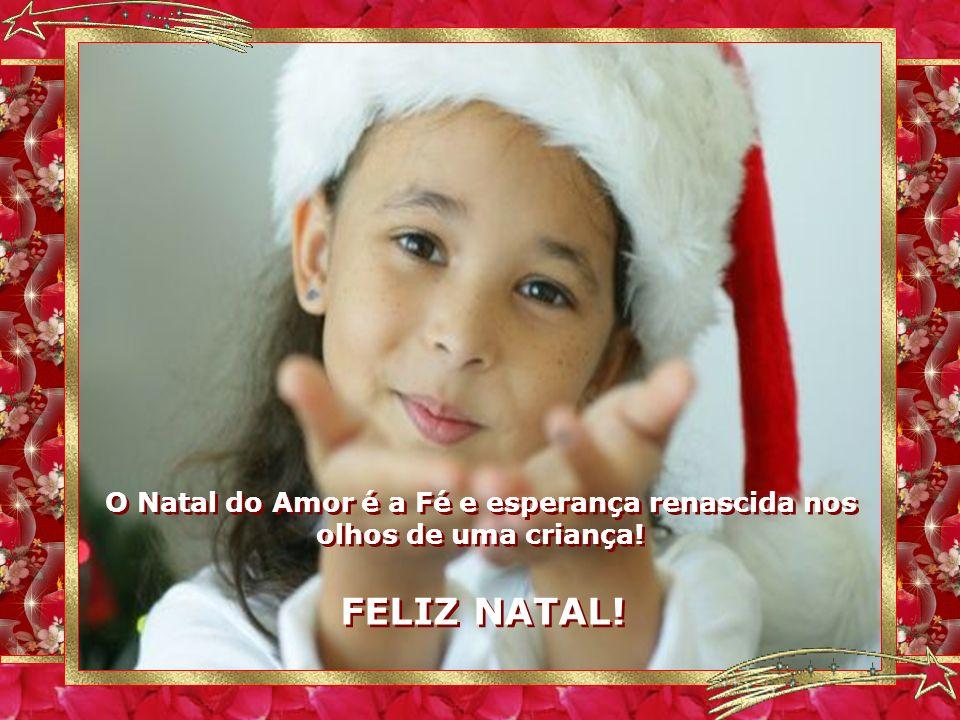 O Natal do Amor é a Fé e esperança renascida nos olhos de uma criança!