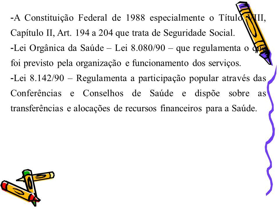 A Constituição Federal de 1988 especialmente o Título VIII, Capítulo II, Art. 194 a 204 que trata de Seguridade Social.
