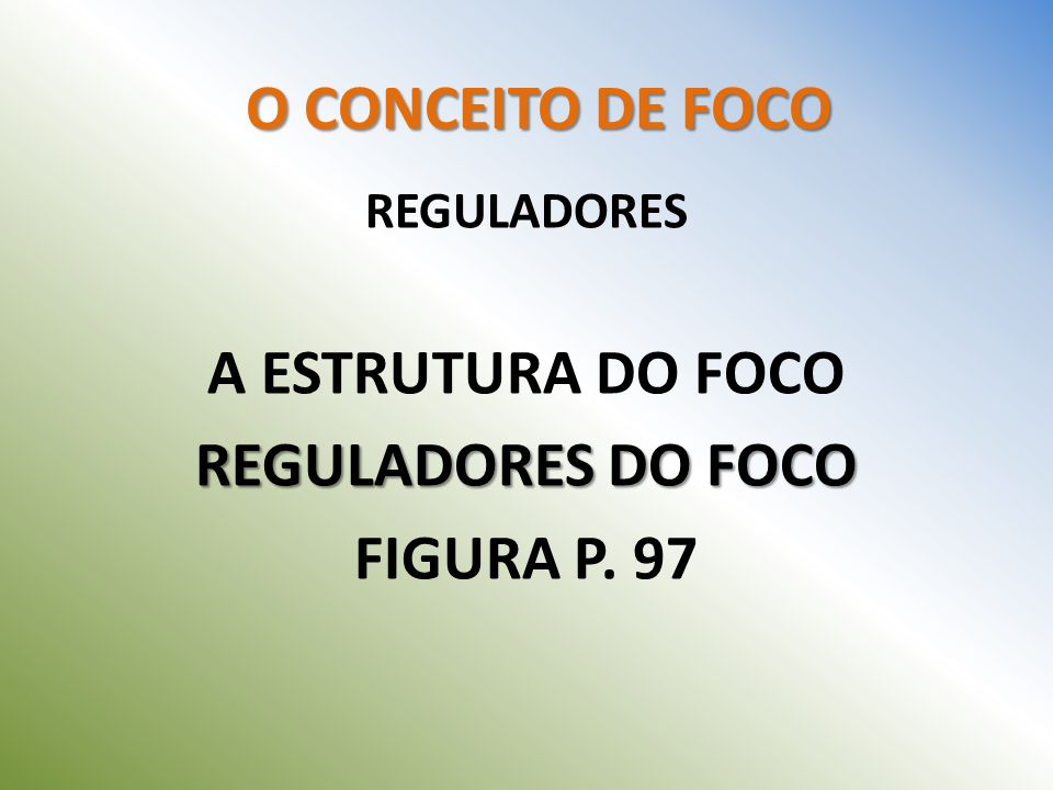 REGULADORES A ESTRUTURA DO FOCO REGULADORES DO FOCO FIGURA P. 97
