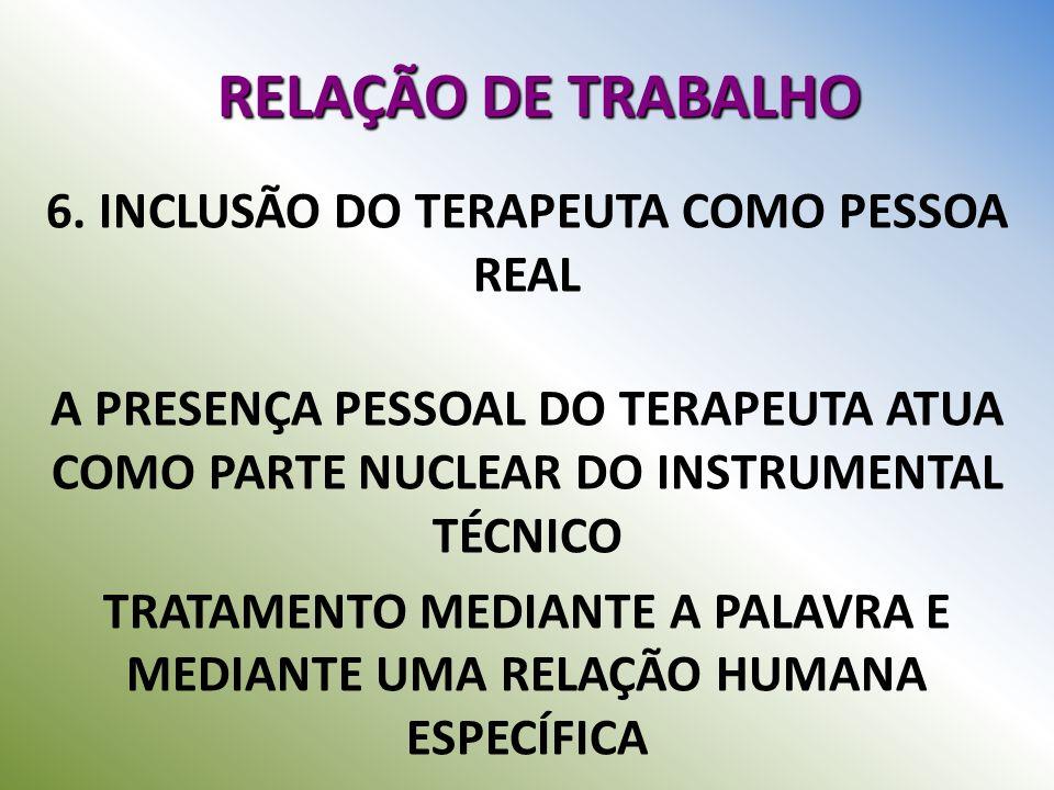 RELAÇÃO DE TRABALHO 6. INCLUSÃO DO TERAPEUTA COMO PESSOA REAL