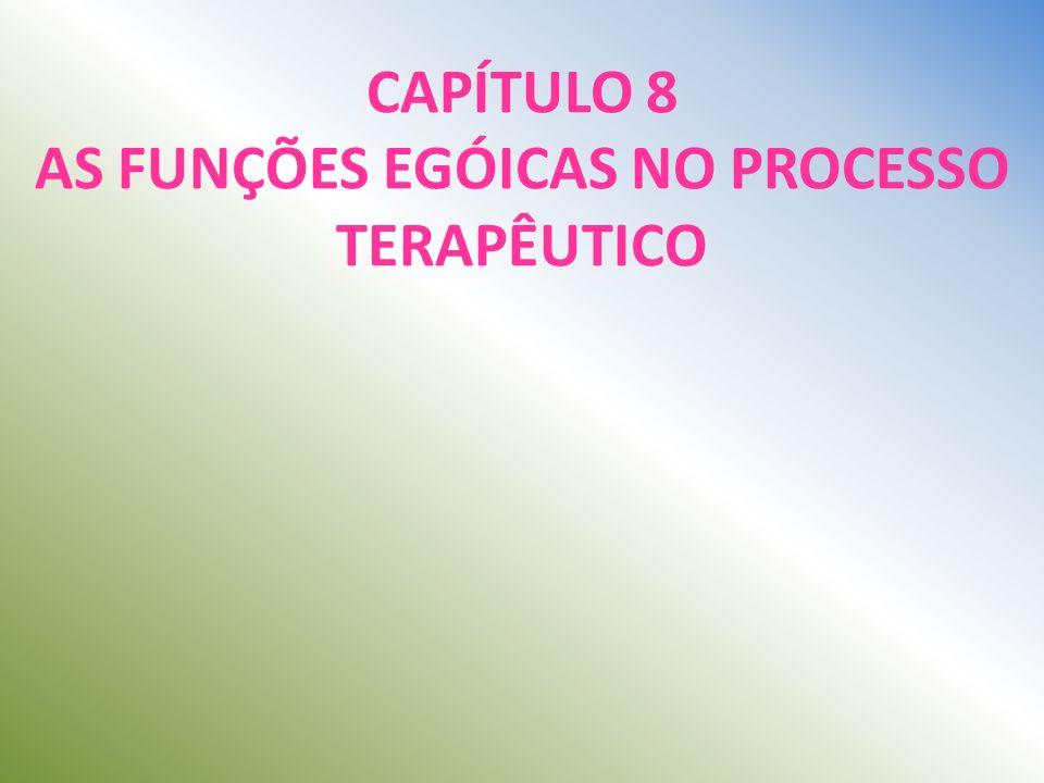 CAPÍTULO 8 AS FUNÇÕES EGÓICAS NO PROCESSO TERAPÊUTICO