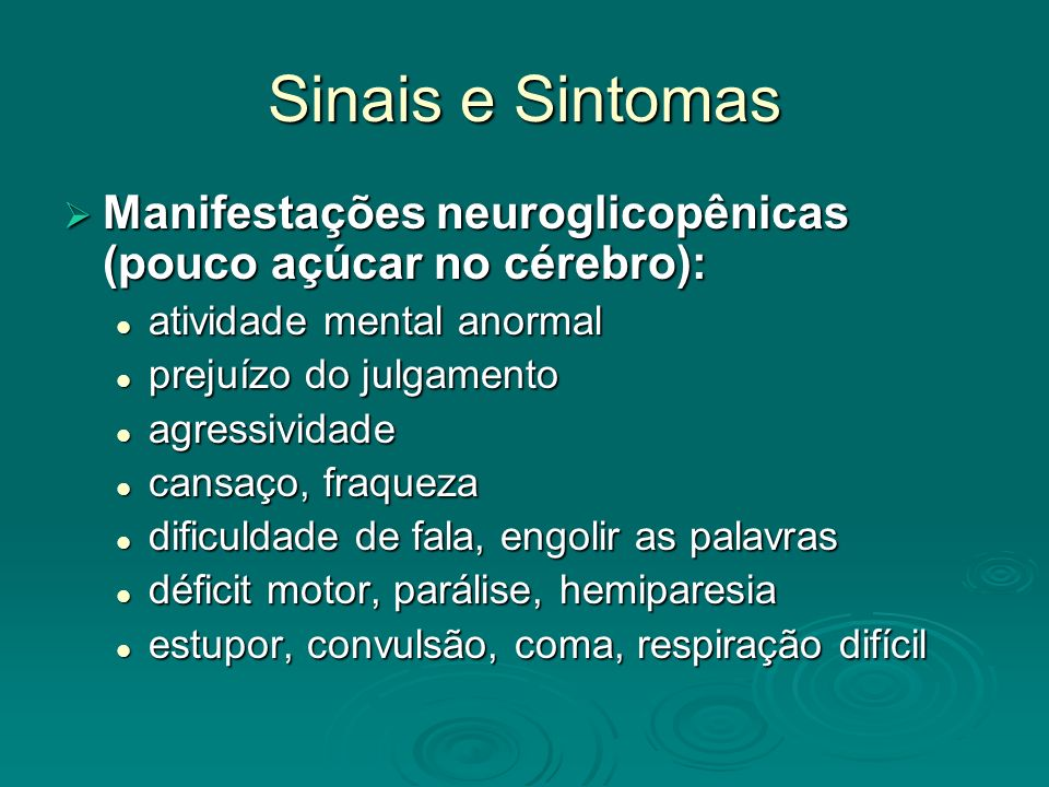 Sinais e Sintomas Manifestações neuroglicopênicas (pouco açúcar no cérebro): atividade mental anormal.