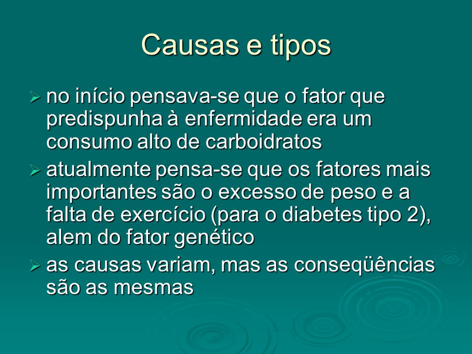 Causas e tipos no início pensava-se que o fator que predispunha à enfermidade era um consumo alto de carboidratos.