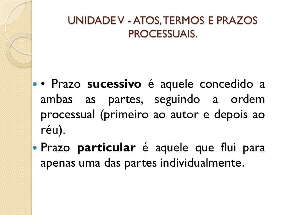 UNIDADE V - ATOS, TERMOS E PRAZOS PROCESSUAIS.