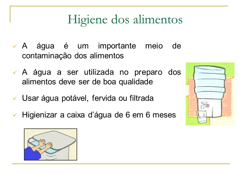 Higiene dos alimentos A água é um importante meio de contaminação dos alimentos.