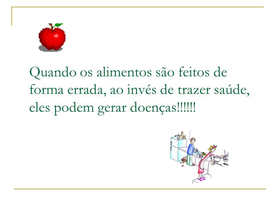 Quando os alimentos são feitos de forma errada, ao invés de trazer saúde, eles podem gerar doenças!!!!!!