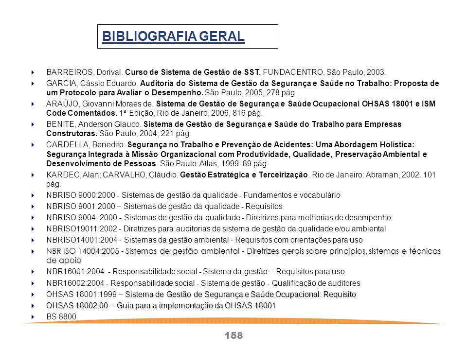BIBLIOGRAFIA GERAL BARREIROS, Dorival. Curso de Sistema de Gestão de SST. FUNDACENTRO, São Paulo, 2003.