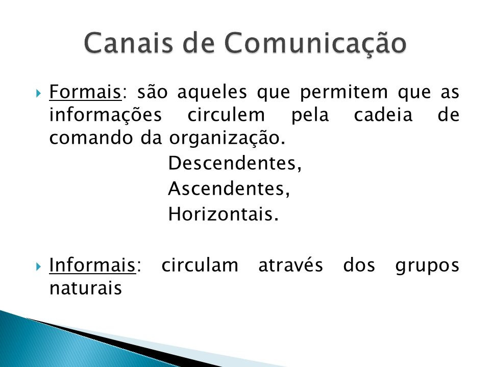 Canais de Comunicação Formais: são aqueles que permitem que as informações circulem pela cadeia de comando da organização.