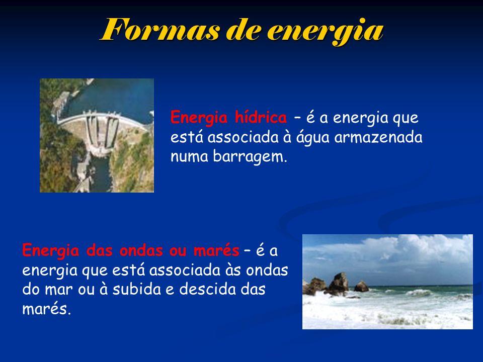 Formas de energia Energia hídrica – é a energia que está associada à água armazenada numa barragem.