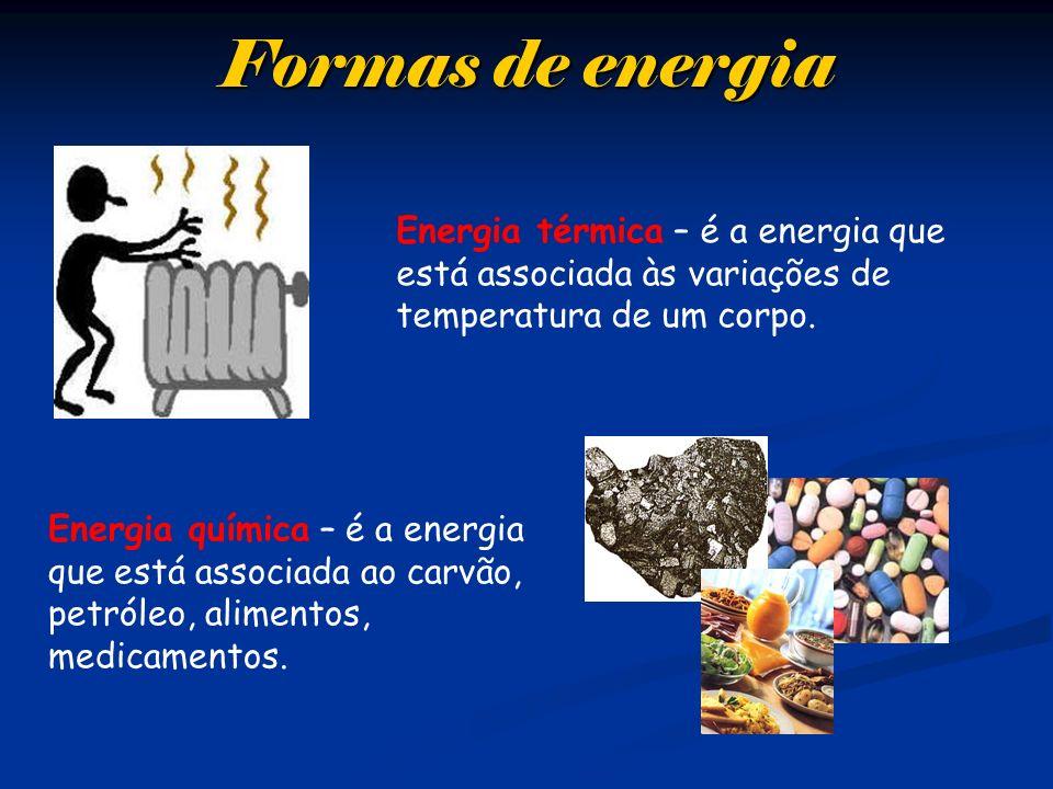Formas de energia Energia térmica – é a energia que está associada às variações de temperatura de um corpo.