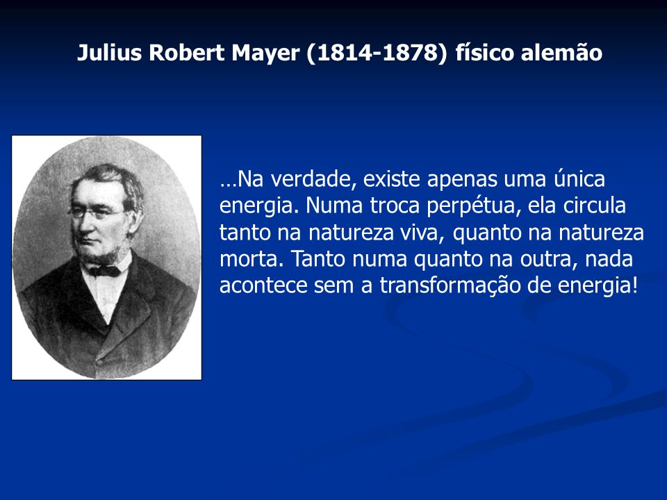 Julius Robert Mayer ( ) físico alemão