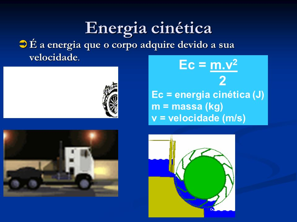 Energia cinética Ec = m.v2 2