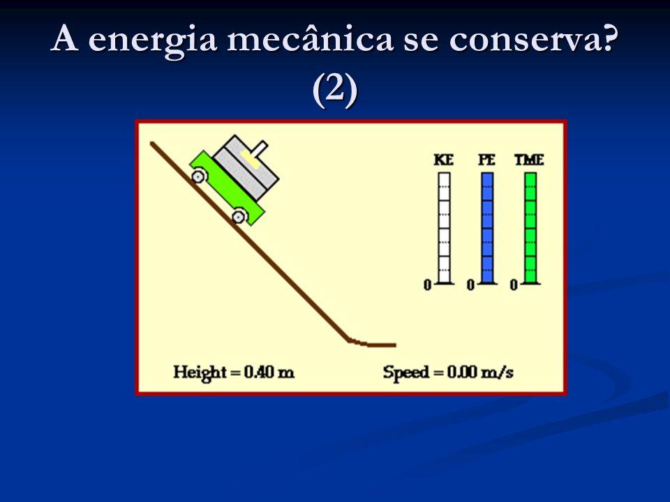A energia mecânica se conserva (2)