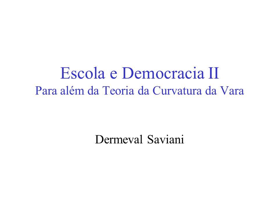 Escola e Democracia II Para além da Teoria da Curvatura da Vara