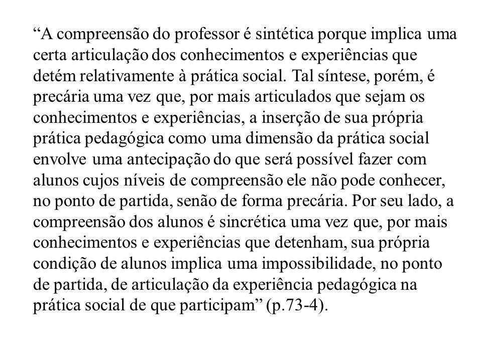 A compreensão do professor é sintética porque implica uma certa articulação dos conhecimentos e experiências que detém relativamente à prática social.