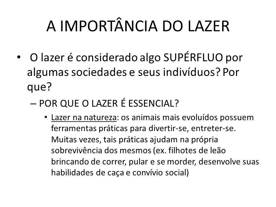 A IMPORTÂNCIA DO LAZER O lazer é considerado algo SUPÉRFLUO por algumas sociedades e seus indivíduos Por que