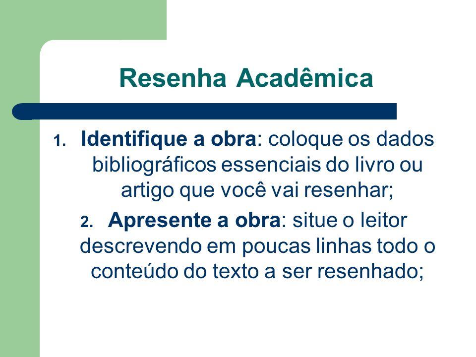 Resenha Acadêmica Identifique a obra: coloque os dados bibliográficos essenciais do livro ou artigo que você vai resenhar;