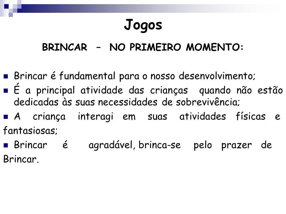 BRINCAR – NO PRIMEIRO MOMENTO: