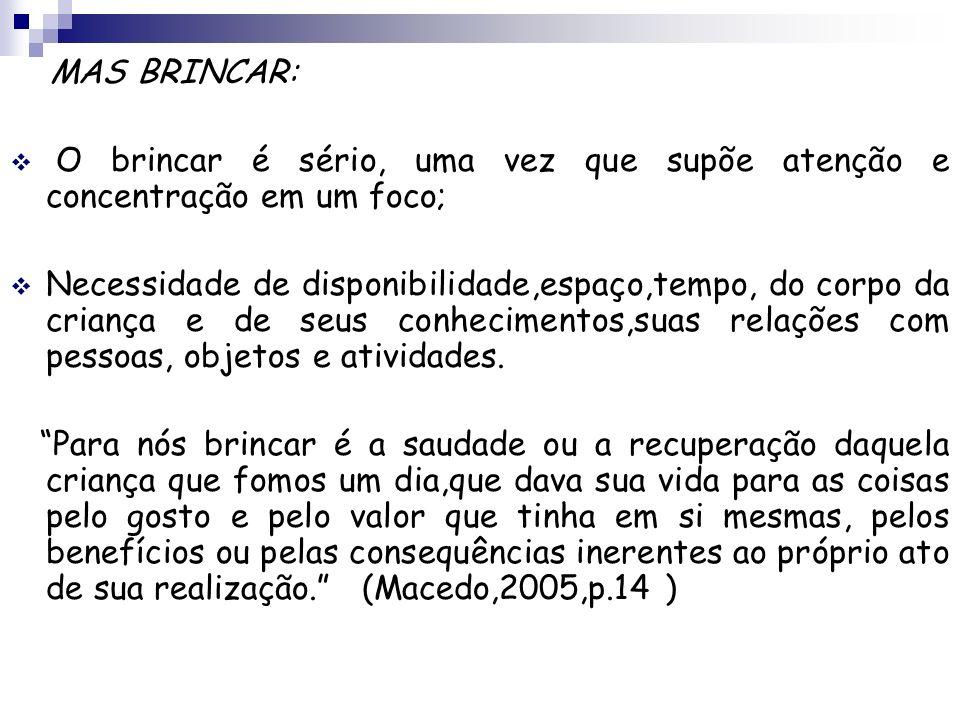 MAS BRINCAR:O brincar é sério, uma vez que supõe atenção e concentração em um foco;