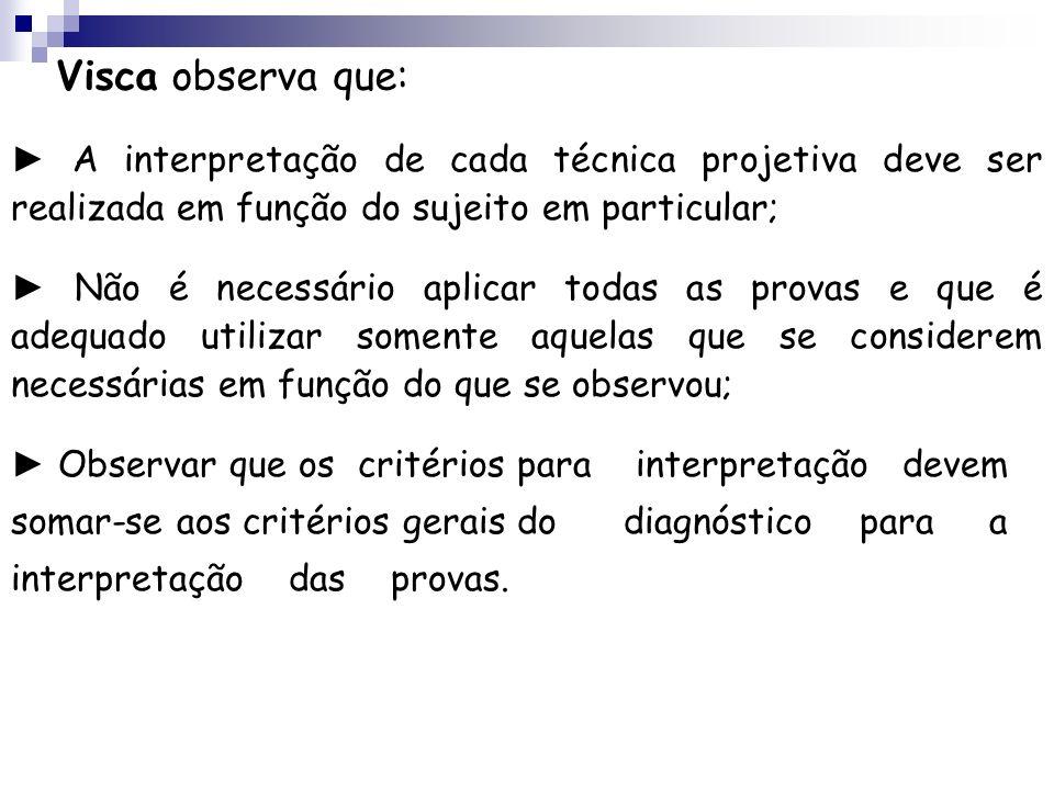 Visca observa que: ► A interpretação de cada técnica projetiva deve ser realizada em função do sujeito em particular;