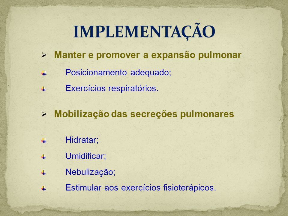 IMPLEMENTAÇÃO Manter e promover a expansão pulmonar