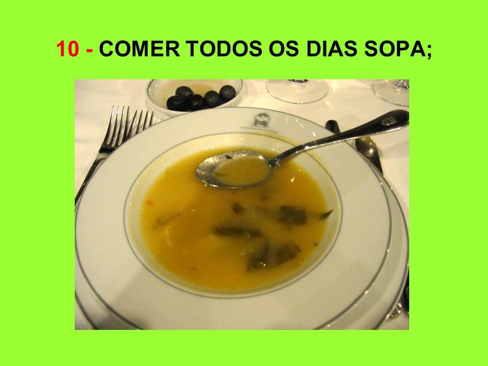 10 - COMER TODOS OS DIAS SOPA;