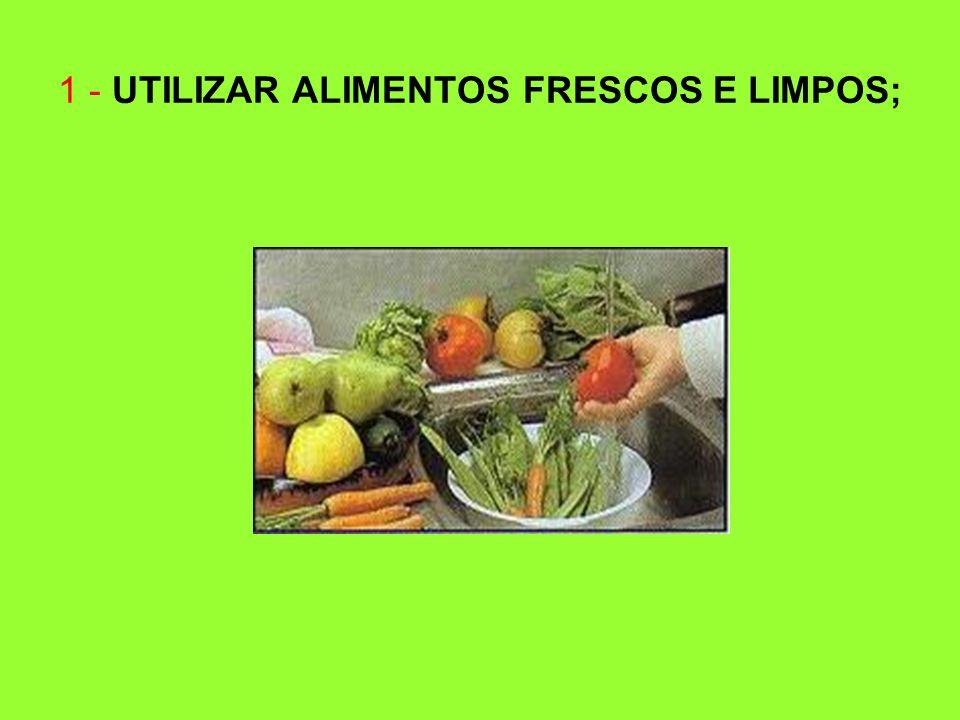 1 - UTILIZAR ALIMENTOS FRESCOS E LIMPOS;