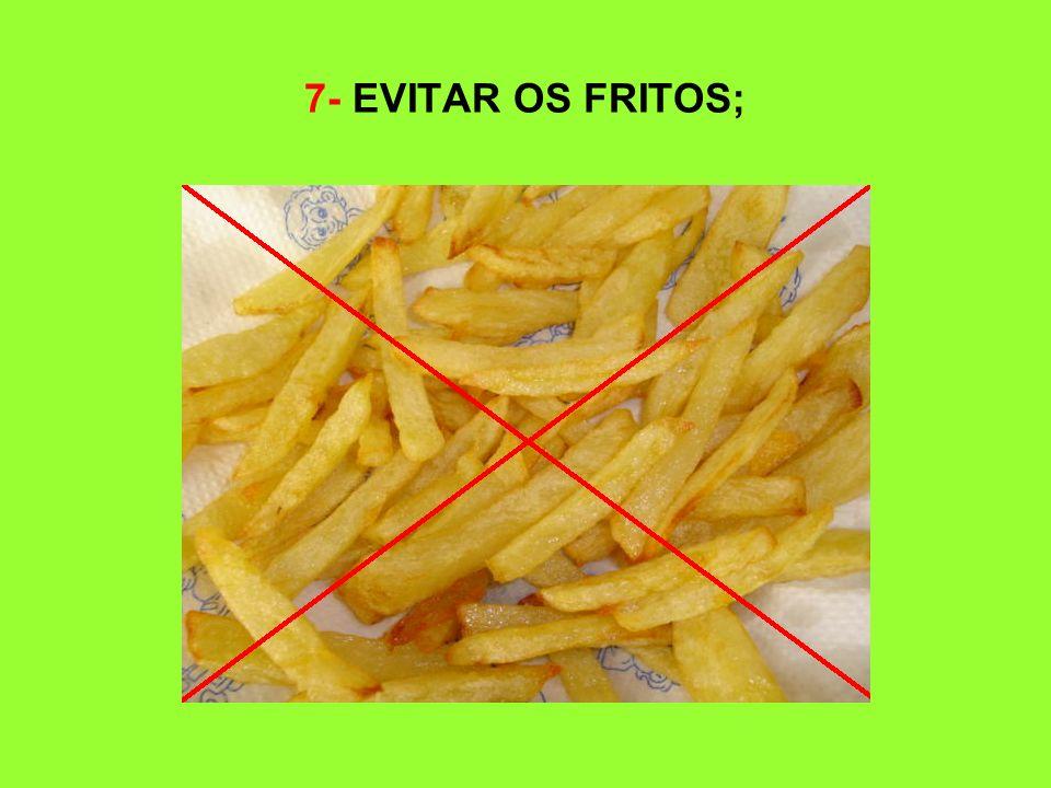 7- EVITAR OS FRITOS;