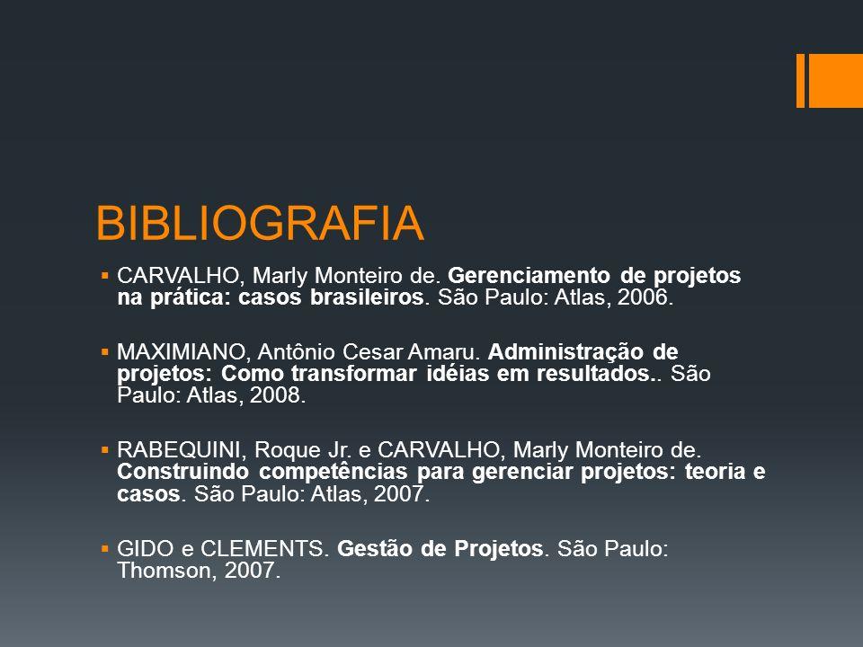 BIBLIOGRAFIA CARVALHO, Marly Monteiro de. Gerenciamento de projetos na prática: casos brasileiros. São Paulo: Atlas, 2006.