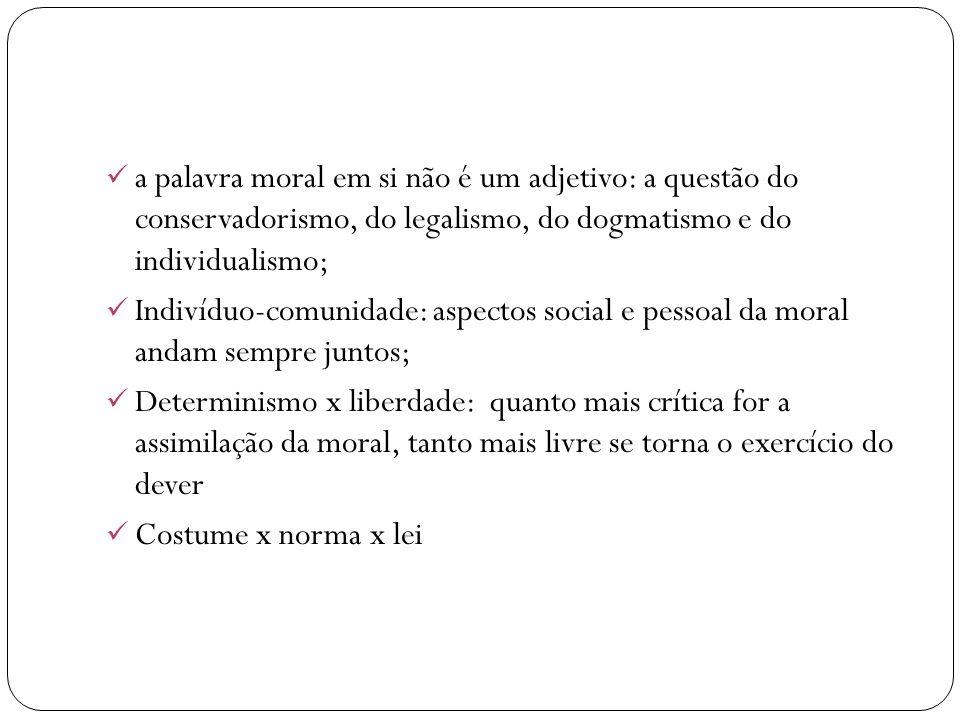 a palavra moral em si não é um adjetivo: a questão do conservadorismo, do legalismo, do dogmatismo e do individualismo;