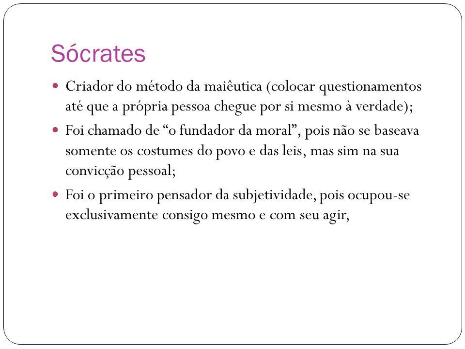 Sócrates Criador do método da maiêutica (colocar questionamentos até que a própria pessoa chegue por si mesmo à verdade);